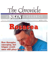 Rosacea – The Chronicle of Skin & Allergy - March 2011
